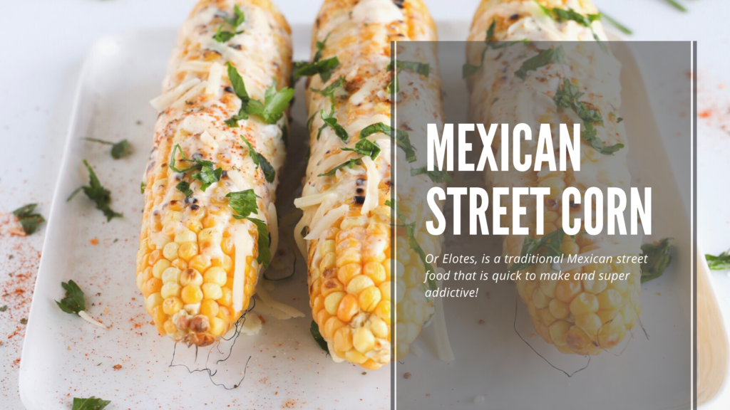 Mexican Street Corn, or elotes, is a traditional street food that is quick to make at home and is super addictive.