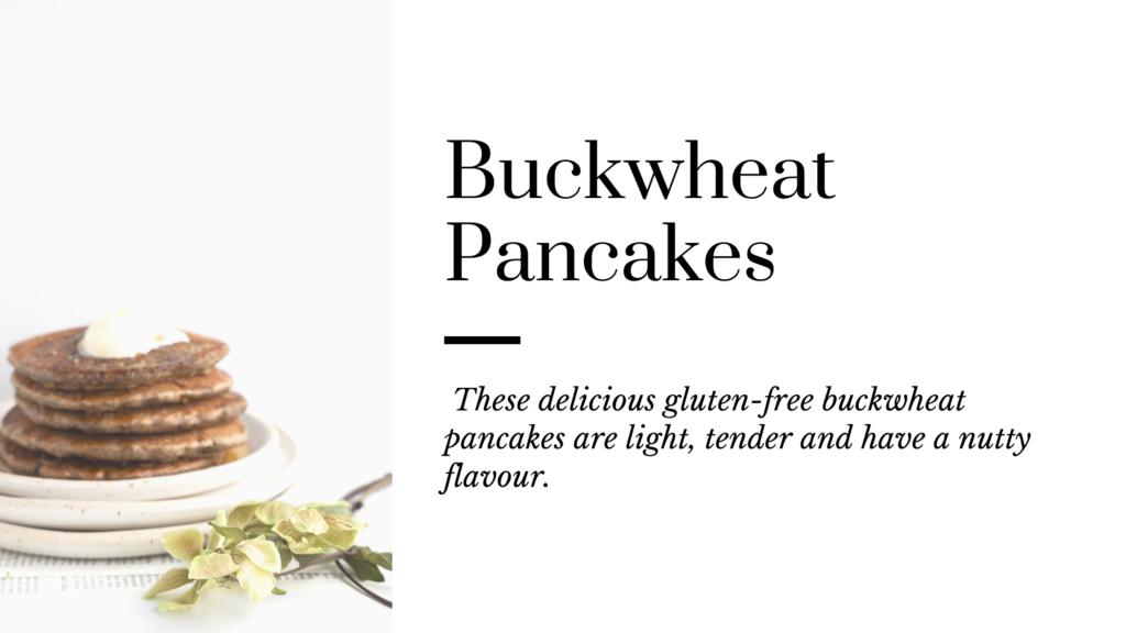 These gluten-free buckwheat pancakes are a delicious breakfast that are easy to make. They are tender, moist and have a nutty flavour.
