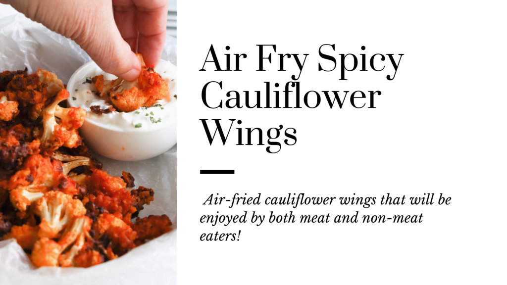 This gluten-free air-fried spicy cauliflower wing recipe will be loved and ate by both meat and non-meat eaters.